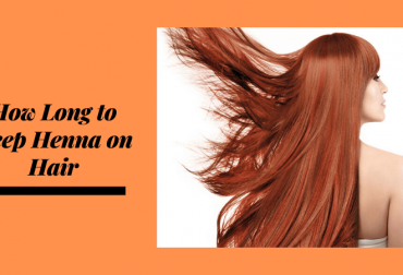 How Long to Keep Henna on Hair- Tips to Dye Your Hair Red with Henna