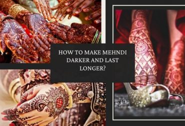How to Make Mehndi Darker and Last Longer? – Get Tips & Ideas By Expert